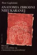 Okładka ksiązki - Anatomia zbrodni nieukaranej. Dlaczego nie rozliczyliśmy się z komunistyczną przeszłością?