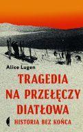Okładka książki - Tragedia na Przełęczy Diatłowa. Historia bez końca