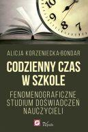 Okładka książki - Codzienny czas w szkole. Fenomenograficzne studium doświadczeń nauczycieli