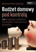 Okładka ksiązki - Budżet domowy pod kontrolą. Jak rozsądnie wydawać, oszczędzać i inwestować pieniądze