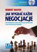 Okładka książki - Jak wygrać każde negocjacje. Nie podnosząc głosu, nie tracąc zimnej krwi i nie wybuchając gniewem