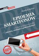 Okładka ksiązki - Epidemia smartfonów. Czy jest zagrożeniem dla zdrowia, edukacji i społeczeństwa?