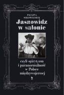 Okładka książki - Jasnowidz w salonie, czyli spirytyzm i paranormalność w Polsce międzywojennej