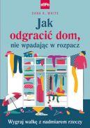 Okładka książki - Jak odgracić dom, nie wpadając w rozpacz Wygraj walkę z nadmiarem rzeczy