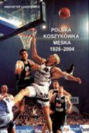 Okładka książki - Polska koszykówka męska 1928-2004