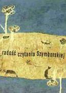 Okładka książki - Radość czytania Szymborskiej. Wybór tekstów krytycznych