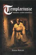 Okładka ksiązki - Templariusze. Fenomenem z mroków średniowiecza