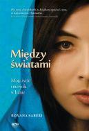 Okładka książki - Między światami. Moje życie i niewola w Iranie