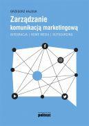 Okładka - Zarządzanie komunikacją marketingową. Integracja  nowe media  outsourcing