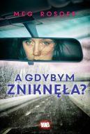 Okładka książki - A gdybym zniknęła?