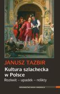 Okładka książki - Kultura szlachecka w Polsce. Rozkwit - upadek - relikty