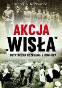 Okładka ksiązki - Akcja Wisła. Ostateczna rozprawa z OUN-UPA