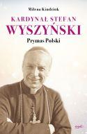 Okładka - Kardynał Stefan Wyszyński. Prymas Polski