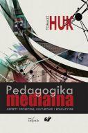 Okładka ksiązki -  Pedagogika medialna. Aspekty społeczne, kulturowe i edukacyjne