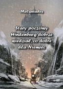 Okładka książki - Stary poczciwy Hindenburg dobrze wiedział, co dobre dla Niemiec