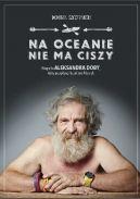 Okładka ksiązki - Na oceanie nie ma ciszy. Biografia Aleksandra Doby, który przepłynął kajakiem Atlantyk