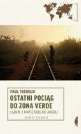 Okładka książki - Ostatni pociąg do zona verde. Lądem z Kapsztadu do Angoli