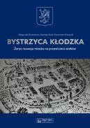Okładka - Bystrzyca Kłodzka. Zarys rozwoju miasta na przestrzeni wieków