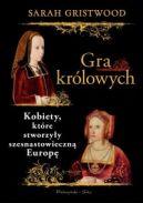 Okładka - Gra królowych. Kobiety, które stworzyły szesnastowieczną Europę