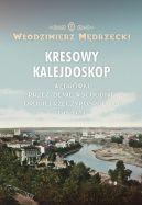 Okładka książki - Kresowy kalejdoskop. Wędrówki przez Ziemie Wschodnie Drugiej Rzeczypospolitej 1918-1939