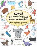 Okładka - Kawaii. Jak rysować naprawdę urocze zwierzątka?. Rysuj stworzonka tak słodko, jak można!
