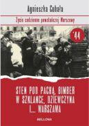 Okładka ksiązki - Sten pod pachą, bimber w szklance... Życie codzienne powstańczej Warszawy