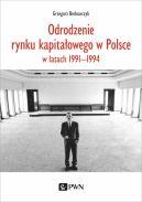 Okładka - Odrodzenie rynku kapitałowego w Polsce. w latach 1991-1994