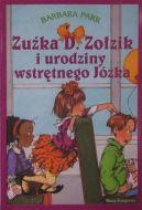 Okładka ksiązki - Zuźka D. Zołzik i urodziny wstrętnego Józka