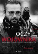 Okładka ksiązki - Oczy Wojownika. Opowieść o fotografie Macieju Macierzyńskim