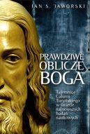 Okładka - Prawdziwe oblicze Boga. Tajemnice Całunu Turyńskiego w świetle najnowszych badań naukowych