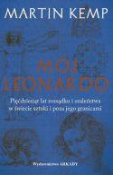 Okładka - Mój Leonardo da Vinci. Pięćdziesiąt lat rozsądku i szaleństwa w świecie sztuki i poza jego granicami