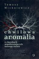 Okładka książki - Chwilowa anomalia. O chorobach współistniejących naszego świata