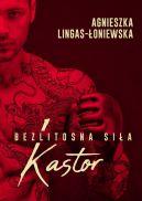 Okładka książki - Kastor. Bezlitosna siła, t. 1