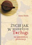 Okładka książki - Życie jak w Tochigi. Na japońskiej prowincji