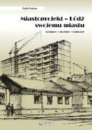 Okładka książki - Miastoprojekt. Łódź swojemu miastu