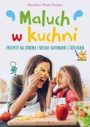 Okładka książki - Maluch w kuchni. Przepisy na zdrowe i wesołe gotowanie z dzieckiem