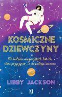 Okładka książki - Kosmiczne dziewczyny. 50 historii niezwykłych kobiet, które przyczyniły się do podboju kosmosu