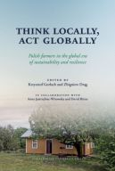 Okładka - Think Locally, Act Globally. Polish farmers in the global era of sustainability and resilience