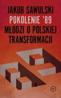 Okładka - Pokolenie '89. Młodzi o polskiej transformacji
