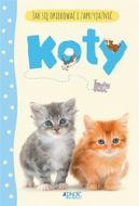 Okładka książki - Koty. Jak się opiekować i zaprzyjaźnić
