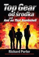 Okładka książki - Top Gear od środka. And on That Bombshell