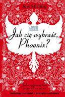 Okładka ksiązki - Jak cię wykraść, Phoenix?