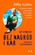 Okładka książki - Wychowanie bez nagród i kar. Rodzicielstwo bezwarunkowe