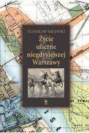 Okładka książki - Życie uliczne niegdysiejszej Warszawy