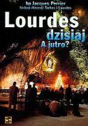 Okładka książki - Lourdes dzisiaj A jutro?