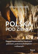 Okładka - Polska pod ziemią. Najpiękniejsze trasy po kopalniach, jaskiniach, podziemiach miejskich i militarnych