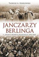 Okładka ksiązki - Janczarzy Berlinga. 1. Armia Wojska Polskiego 1943-1945