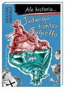Okładka książki - Ale historia... Jadwiga kontra Jagiełło