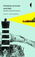 Okładka książki - Uciekinier przecina swój ślad. Opowieść o dzieciństwie mordercy