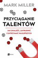 Okładka - Przyciąganie talentów. Jak znaleźć, zatrudnić i zatrzymać najlepszych